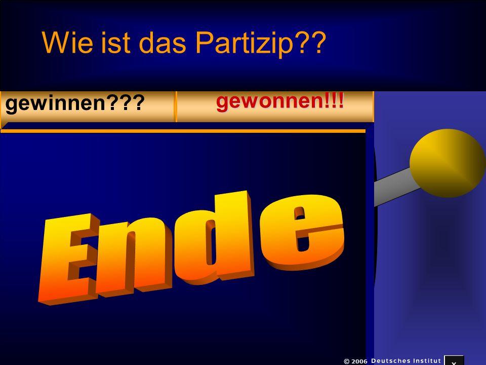 Wie ist das Partizip gewinnen gewonnen!!! Ende © 2006 x