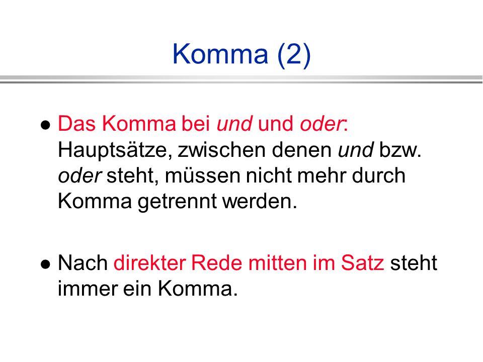 Komma (2) Das Komma bei und und oder: Hauptsätze, zwischen denen und bzw. oder steht, müssen nicht mehr durch Komma getrennt werden.