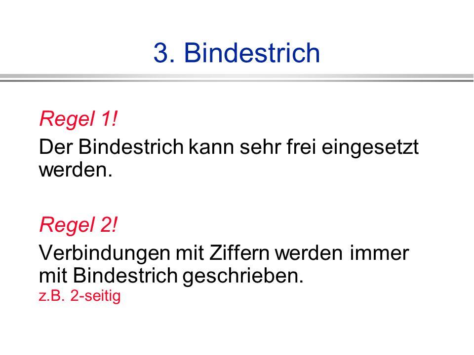 3. Bindestrich Regel 1! Der Bindestrich kann sehr frei eingesetzt werden. Regel 2!