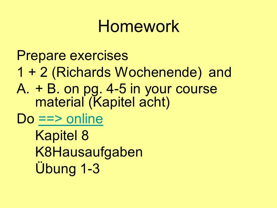 Homework Prepare exercises 1 + 2 (Richards Wochenende) and