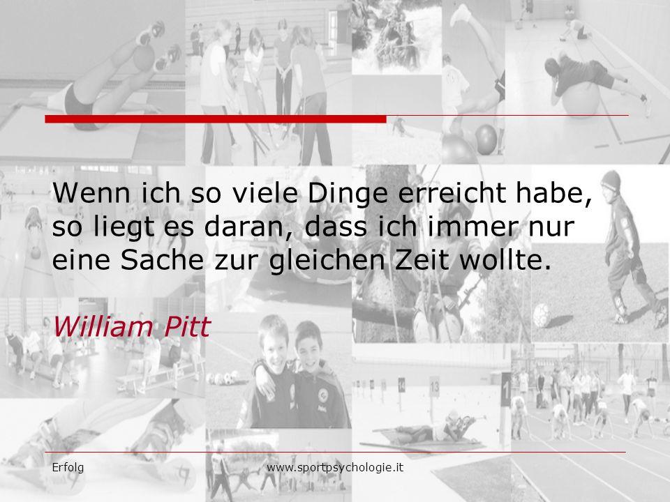 Wenn ich so viele Dinge erreicht habe, so liegt es daran, dass ich immer nur eine Sache zur gleichen Zeit wollte. William Pitt
