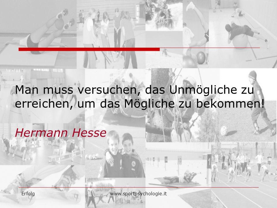 Man muss versuchen, das Unmögliche zu erreichen, um das Mögliche zu bekommen! Hermann Hesse