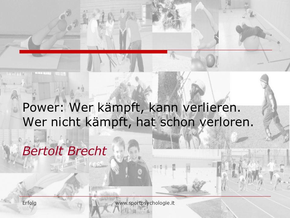 Power: Wer kämpft, kann verlieren. Wer nicht kämpft, hat schon verloren. Bertolt Brecht