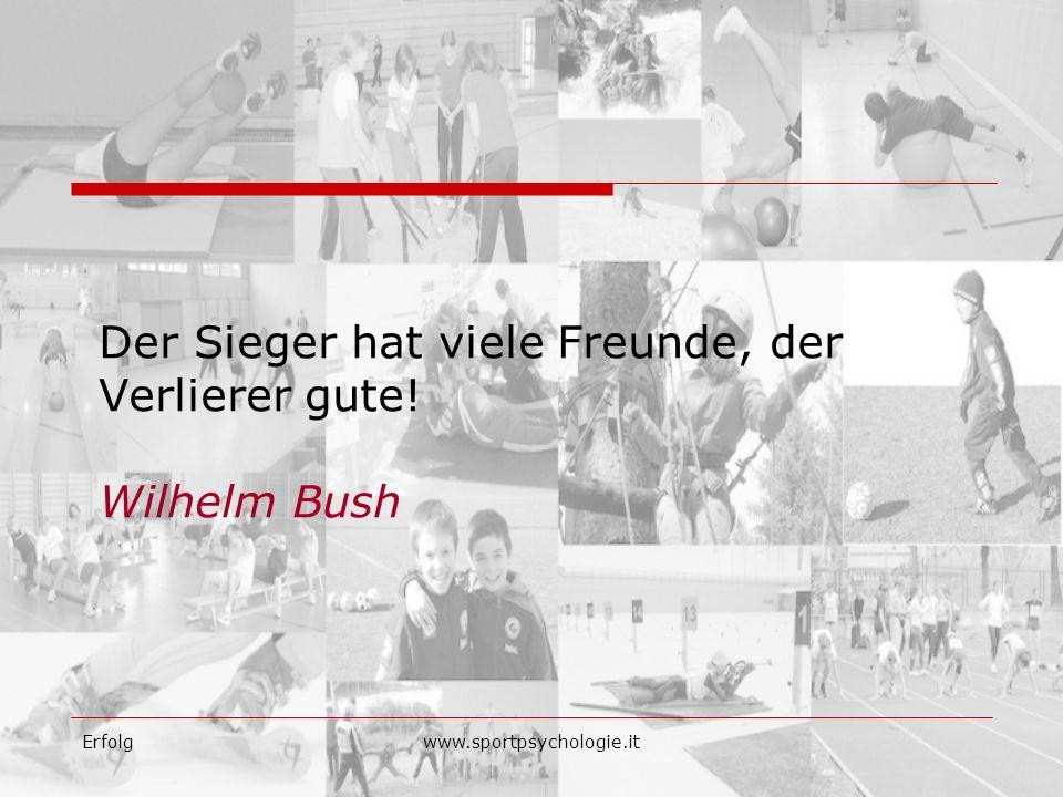 Der Sieger hat viele Freunde, der Verlierer gute! Wilhelm Bush