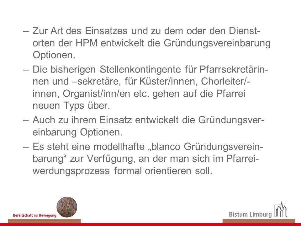 Zur Art des Einsatzes und zu dem oder den Dienst-orten der HPM entwickelt die Gründungsvereinbarung Optionen.