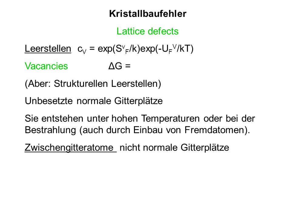Kristallbaufehler Lattice defects. Leerstellen cV = exp(SvF/k)exp(-UFV/kT) Vacancies ΔG =