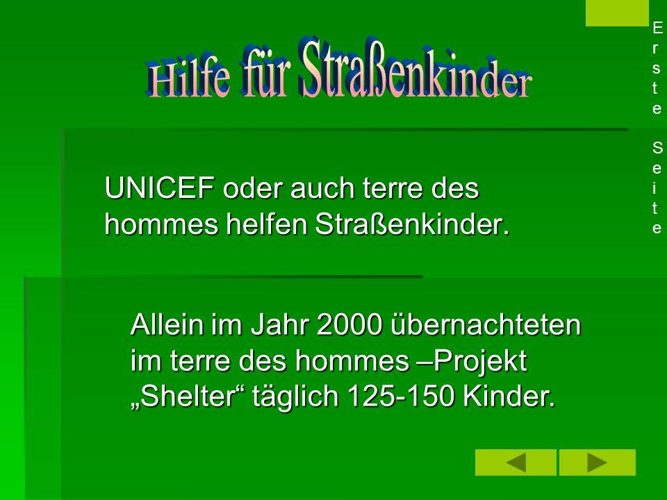 UNICEF oder auch terre des hommes helfen Straßenkinder.