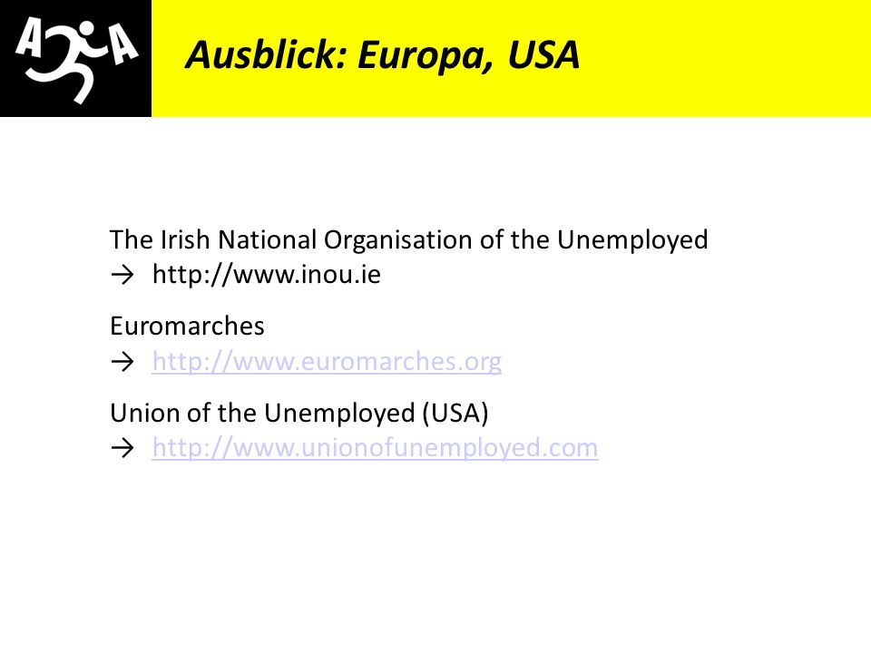 Ausblick: Europa, USA The Irish National Organisation of the Unemployed → http://www.inou.ie. Euromarches → http://www.euromarches.org.