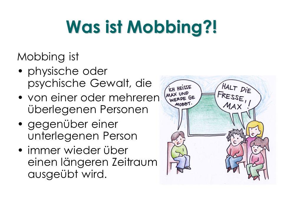 Was ist Mobbing ! Mobbing ist physische oder psychische Gewalt, die