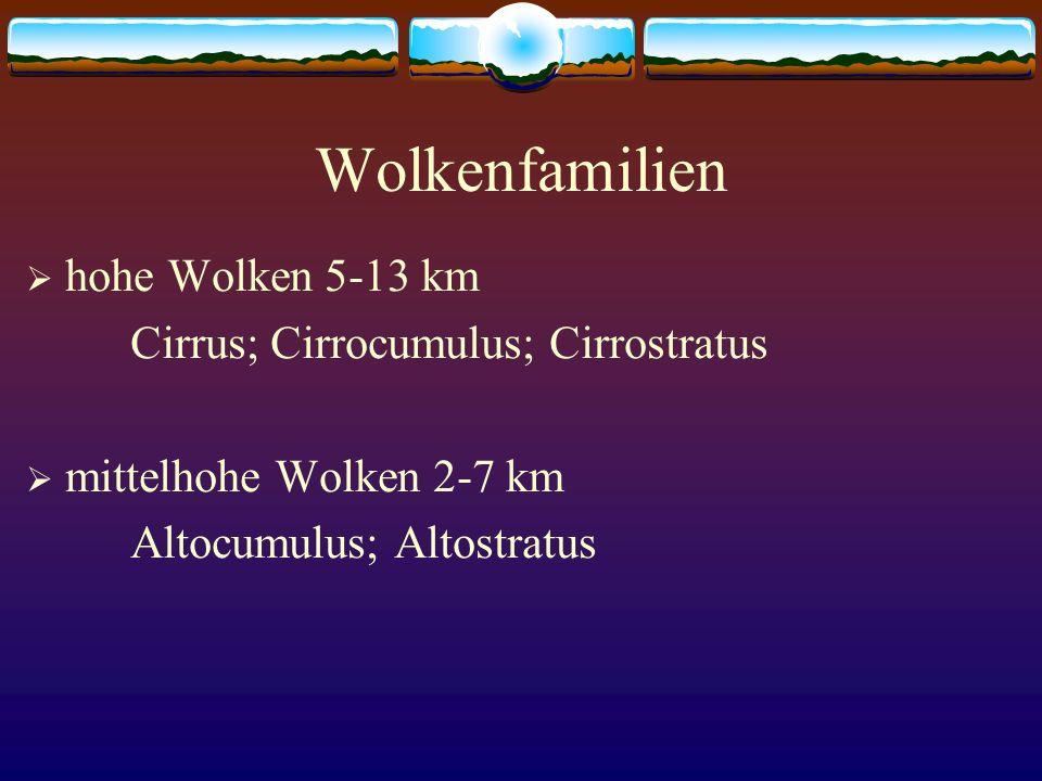 Wolkenfamilien hohe Wolken 5-13 km Cirrus; Cirrocumulus; Cirrostratus