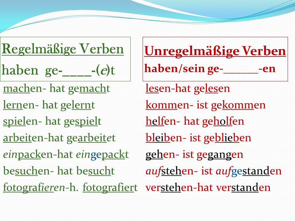 Regelmäßige Verben haben ge-____-(e)t Unregelmäßige Verben