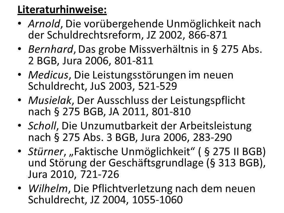 Literaturhinweise: Arnold, Die vorübergehende Unmöglichkeit nach der Schuldrechtsreform, JZ 2002, 866-871.