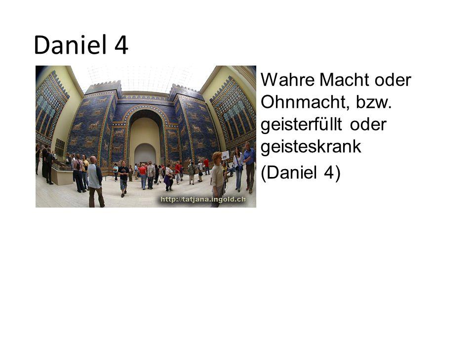 Daniel 4 Wahre Macht oder Ohnmacht, bzw. geisterfüllt oder geisteskrank (Daniel 4)