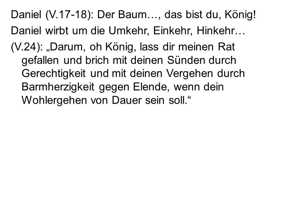 Daniel (V.17-18): Der Baum…, das bist du, König!