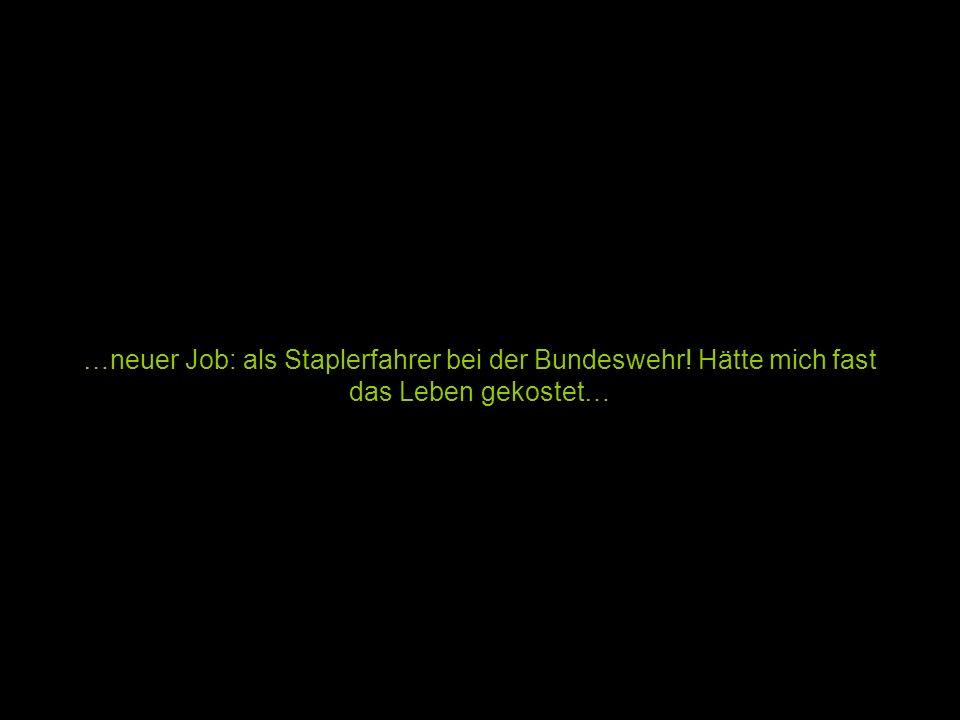 …neuer Job: als Staplerfahrer bei der Bundeswehr