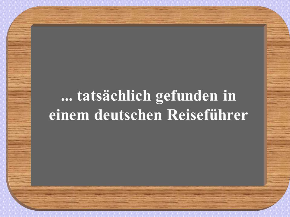 ... tatsächlich gefunden in einem deutschen Reiseführer