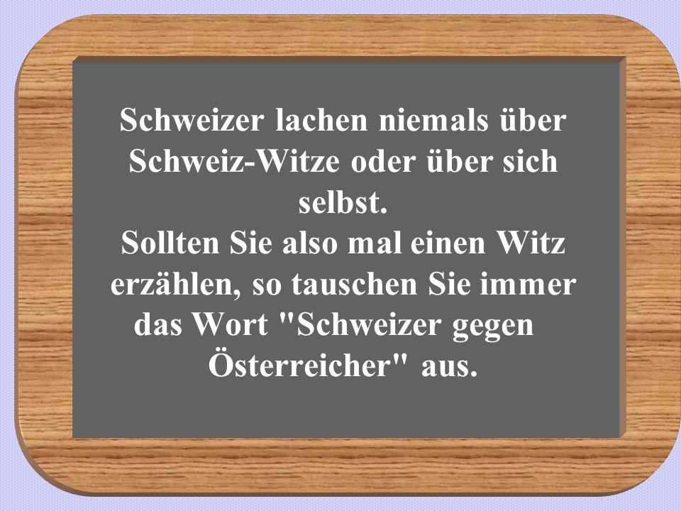 Schweizer lachen niemals über Schweiz-Witze oder über sich selbst