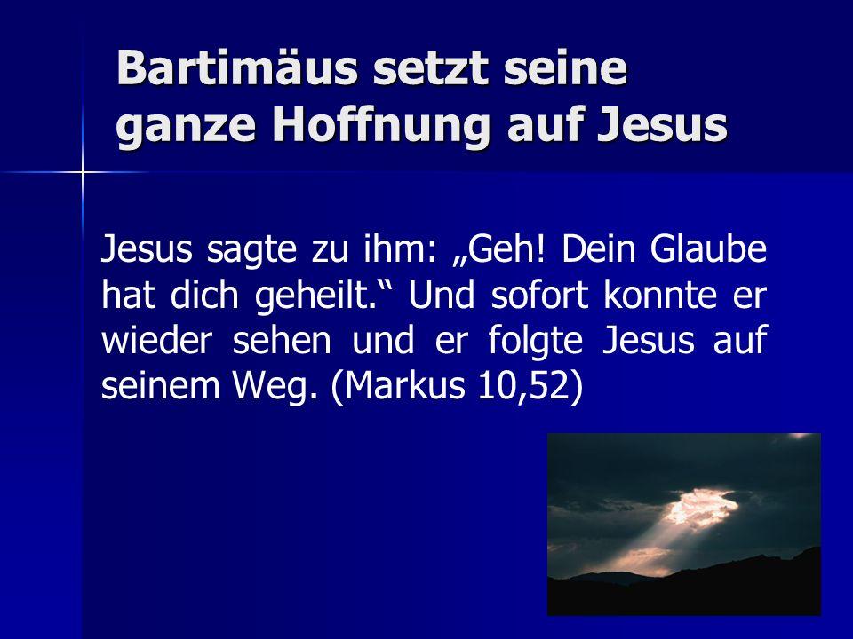 Bartimäus setzt seine ganze Hoffnung auf Jesus