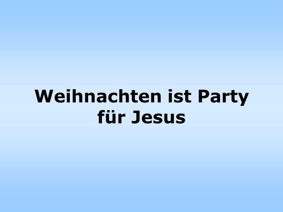 Weihnachten ist Party für Jesus