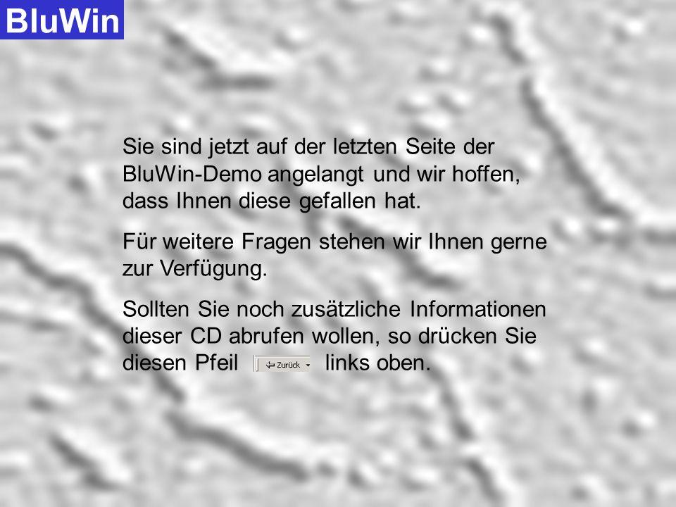 BluWin Sie sind jetzt auf der letzten Seite der BluWin-Demo angelangt und wir hoffen, dass Ihnen diese gefallen hat.