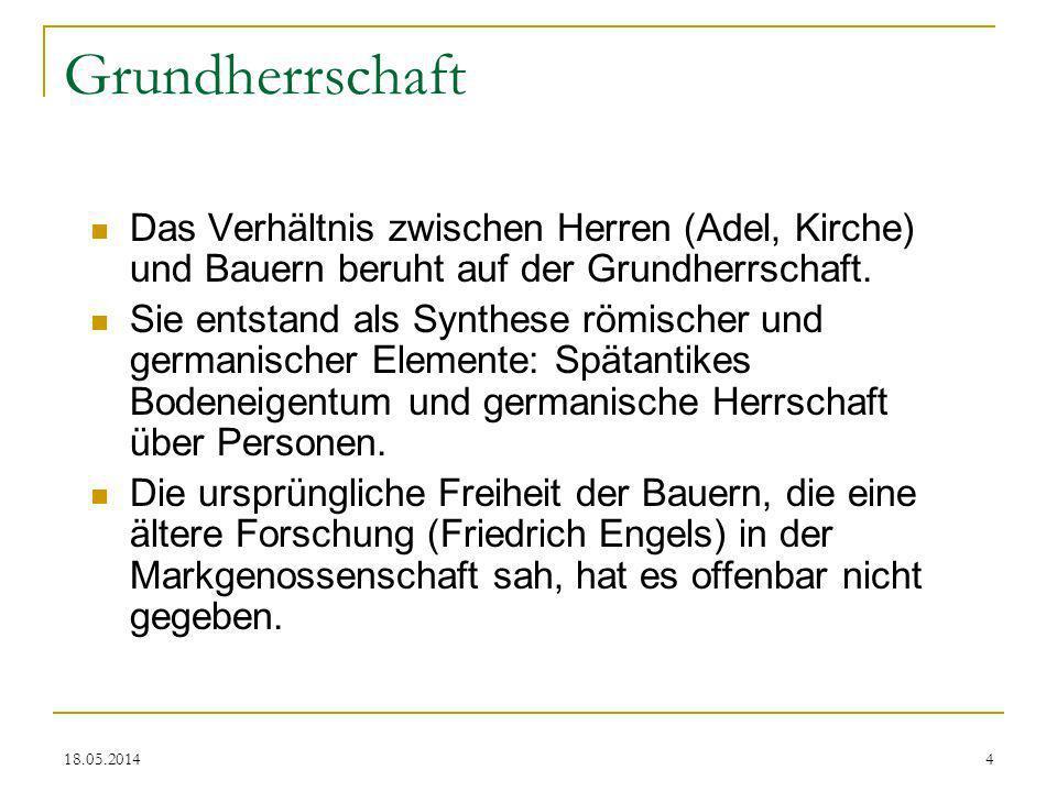 Grundherrschaft Das Verhältnis zwischen Herren (Adel, Kirche) und Bauern beruht auf der Grundherrschaft.