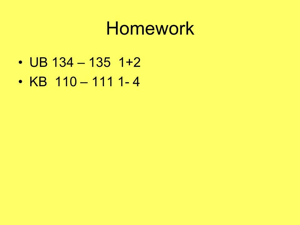 Homework UB 134 – 135 1+2 KB 110 – 111 1- 4