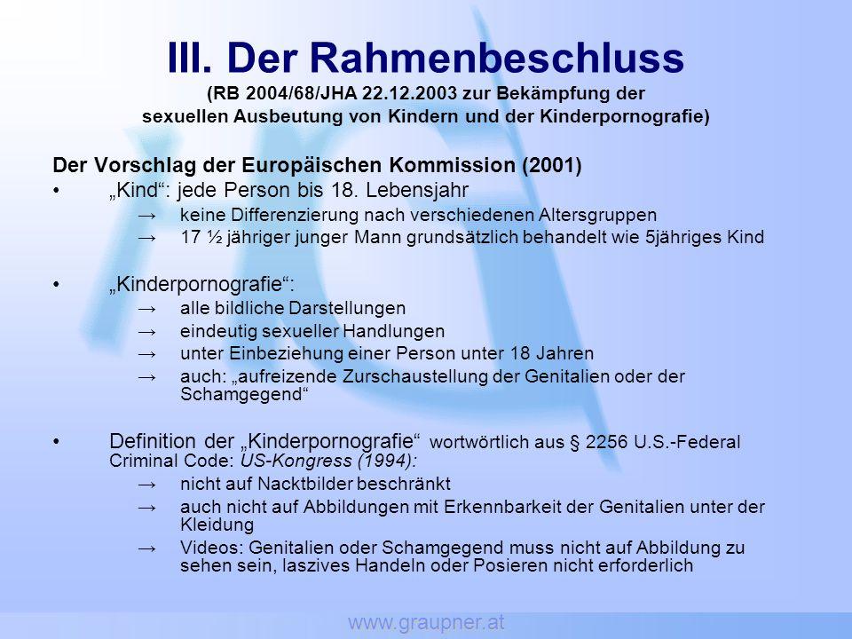 www.graupner.at III. Der Rahmenbeschluss (RB 2004/68/JHA 22.12.2003 zur Bekämpfung der sexuellen Ausbeutung von Kindern und der Kinderpornografie)