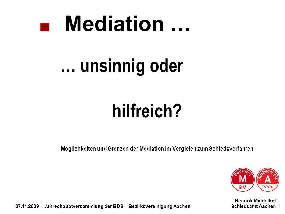 Mediation … … unsinnig oder hilfreich Möglichkeiten und Grenzen der Mediation im Vergleich zum Schiedsverfahren.