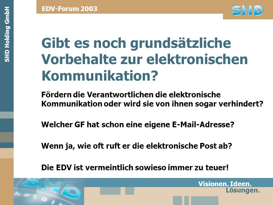 EDV-Forum 2003 Gibt es noch grundsätzliche Vorbehalte zur elektronischen Kommunikation SHD Holding GmbH.