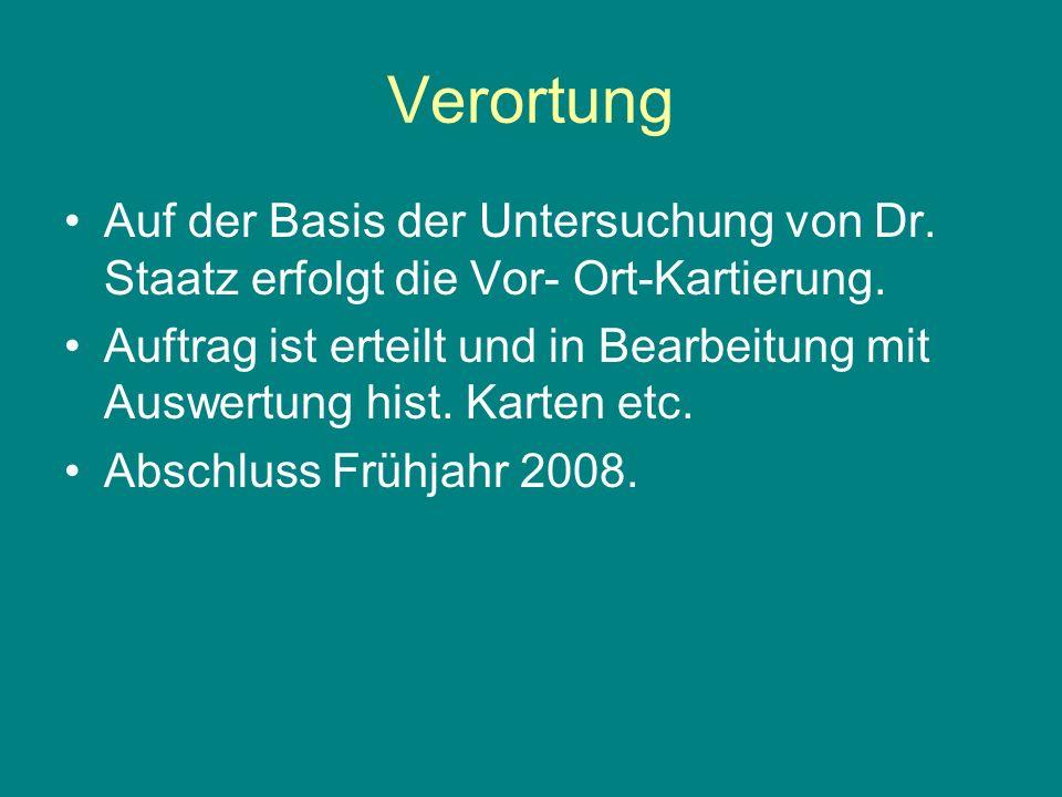 Verortung Auf der Basis der Untersuchung von Dr. Staatz erfolgt die Vor- Ort-Kartierung.