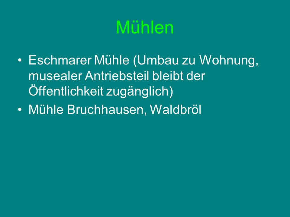 Mühlen Eschmarer Mühle (Umbau zu Wohnung, musealer Antriebsteil bleibt der Öffentlichkeit zugänglich)