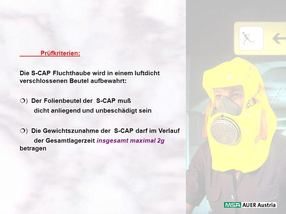 Prüfkriterien: Die S-CAP Fluchthaube wird in einem luftdicht verschlossenen Beutel aufbewahrt: ) Der Folienbeutel der S-CAP muß.