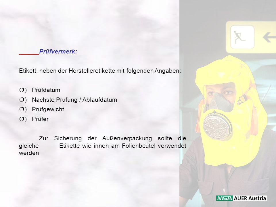 Prüfvermerk: Etikett, neben der Herstelleretikette mit folgenden Angaben: ) Prüfdatum. ) Nächste Prüfung / Ablaufdatum.