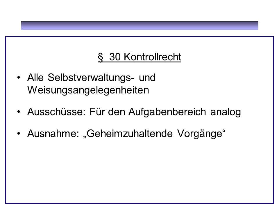§ 30 Kontrollrecht Alle Selbstverwaltungs- und Weisungsangelegenheiten. Ausschüsse: Für den Aufgabenbereich analog.