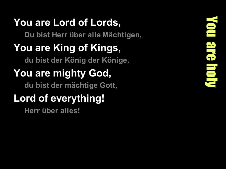 You are holy You are Lord of Lords, You are King of Kings,