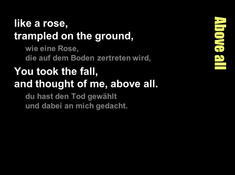Above all like a rose, trampled on the ground,