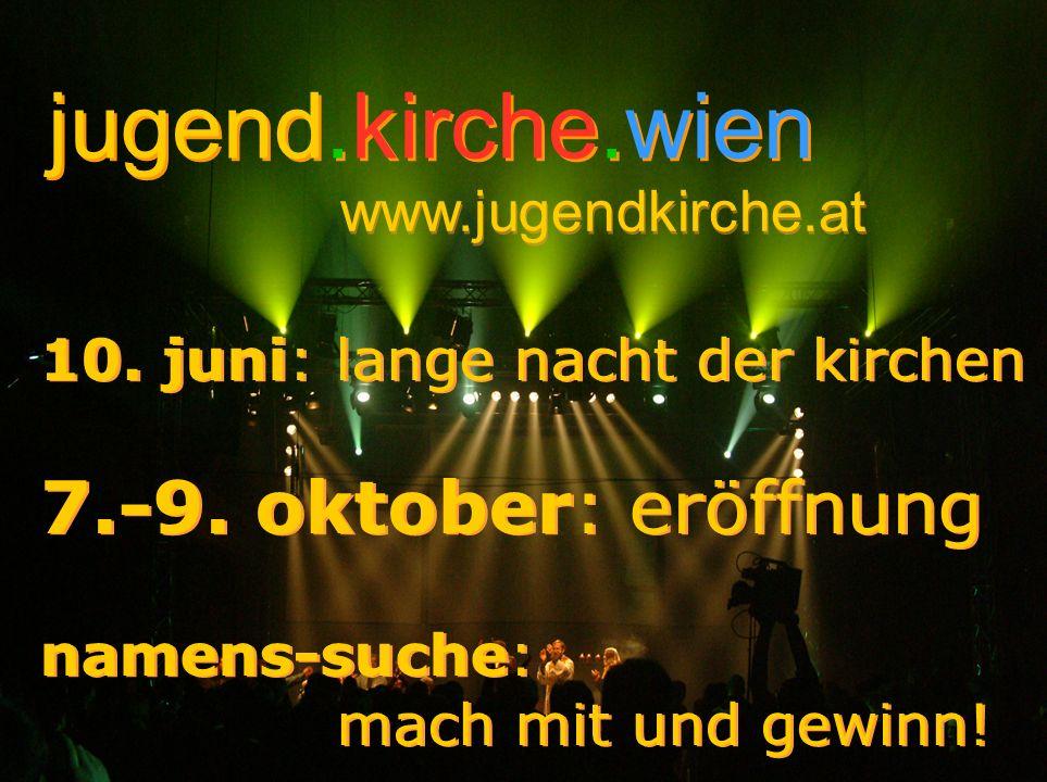 jugend.kirche.wien 7.-9. oktober: eröffnung www.jugendkirche.at