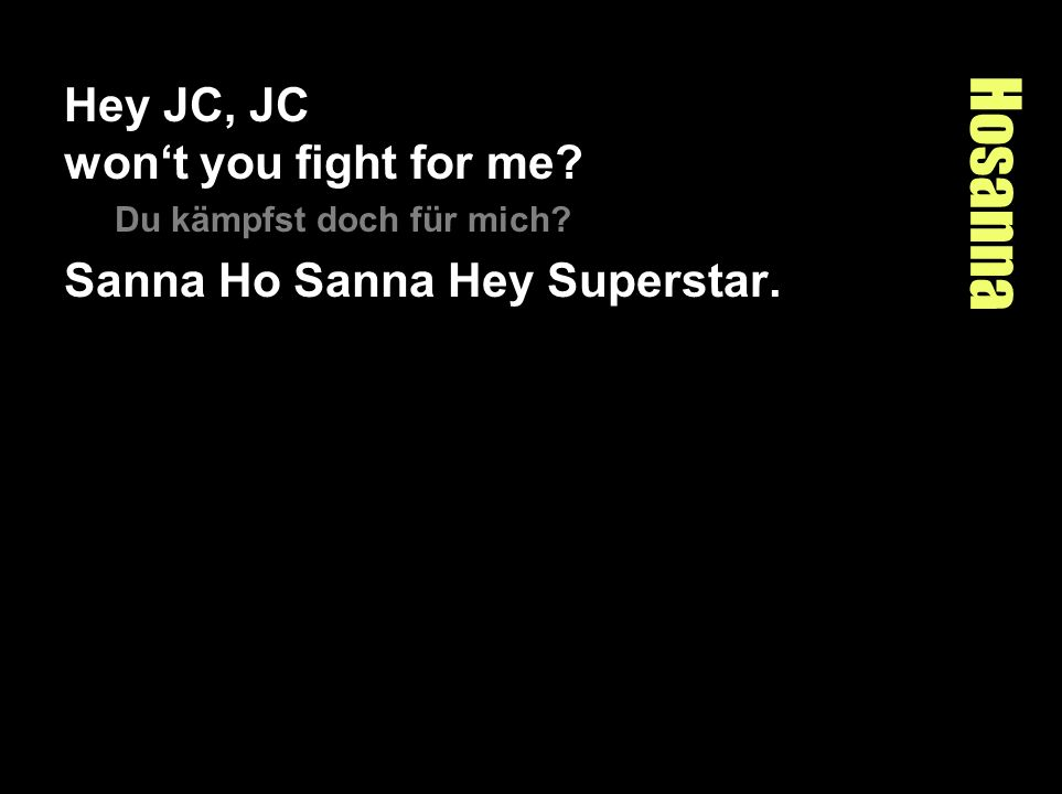 Hosanna Hey JC, JC won't you fight for me
