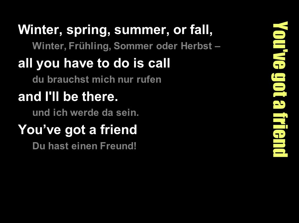 You ve got a friend Winter, spring, summer, or fall,