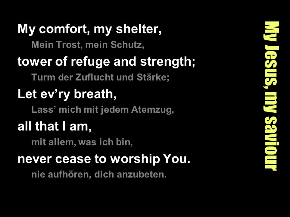 My Jesus, my saviour My comfort, my shelter,
