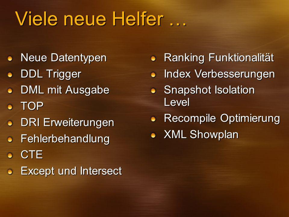 Viele neue Helfer … Neue Datentypen DDL Trigger DML mit Ausgabe TOP