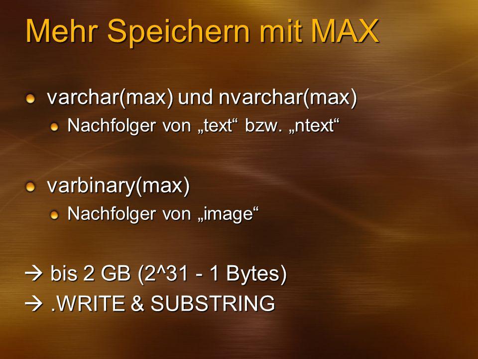 Mehr Speichern mit MAX varchar(max) und nvarchar(max) varbinary(max)