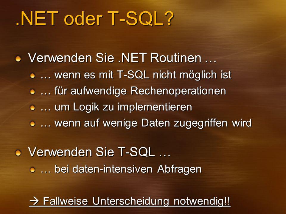 .NET oder T-SQL Verwenden Sie .NET Routinen … Verwenden Sie T-SQL …