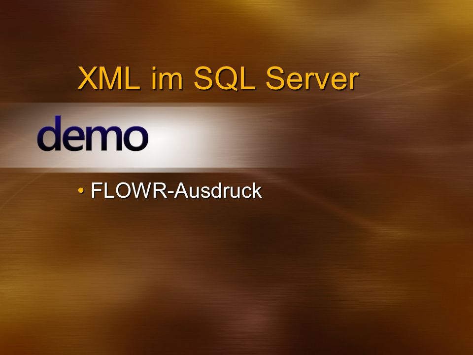 XML im SQL Server FLOWR-Ausdruck 3/31/2017 2:55 AM