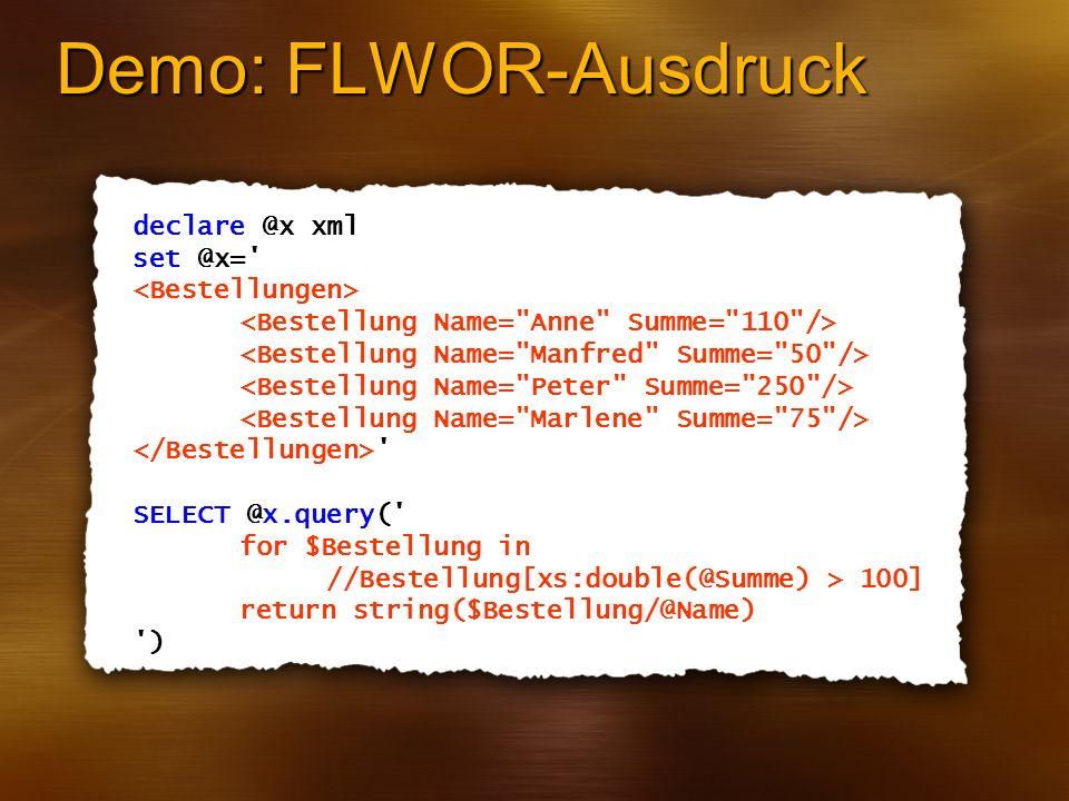 Demo: FLWOR-Ausdruck declare @x xml set @x= <Bestellungen>
