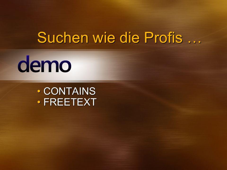 Suchen wie die Profis … CONTAINS FREETEXT 3/31/2017 2:55 AM