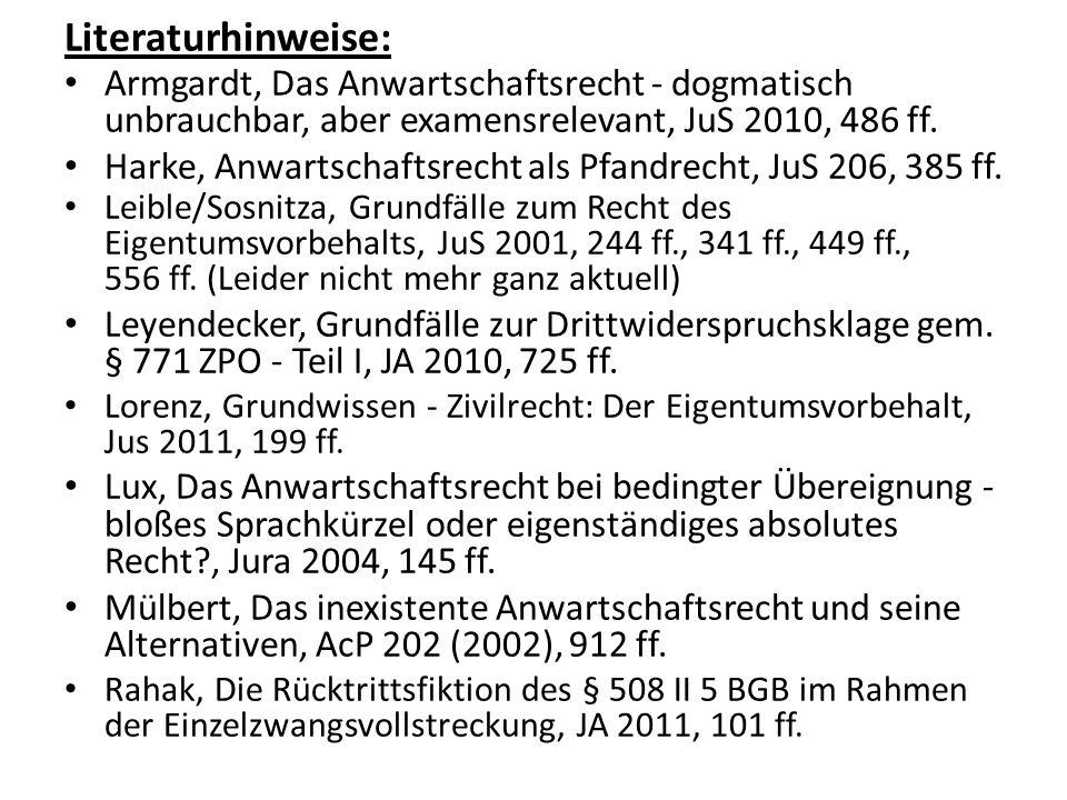 Literaturhinweise: Armgardt, Das Anwartschaftsrecht - dogmatisch unbrauchbar, aber examensrelevant, JuS 2010, 486 ff.