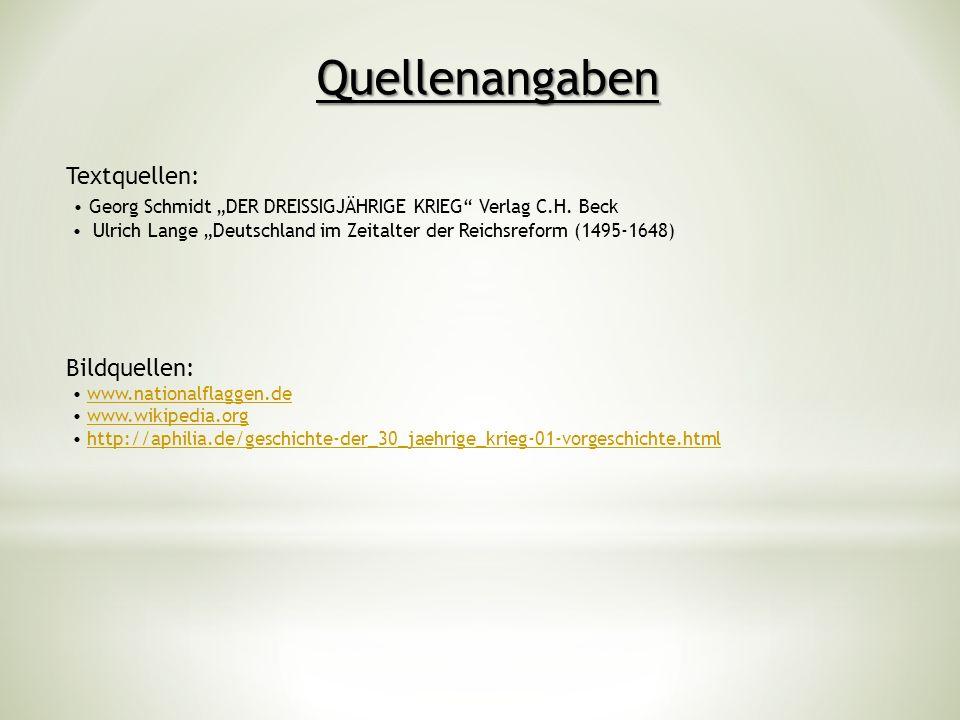 """Quellenangaben Textquellen: • Georg Schmidt """"DER DREISSIGJÄHRIGE KRIEG Verlag C.H. Beck."""