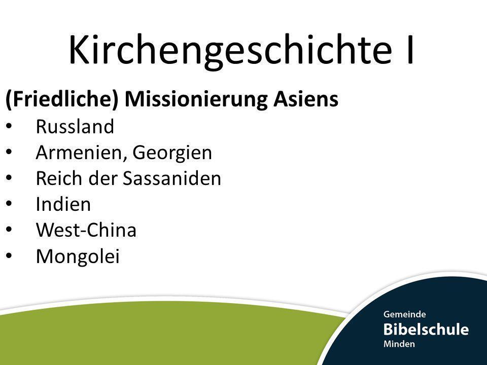 Kirchengeschichte I (Friedliche) Missionierung Asiens Russland
