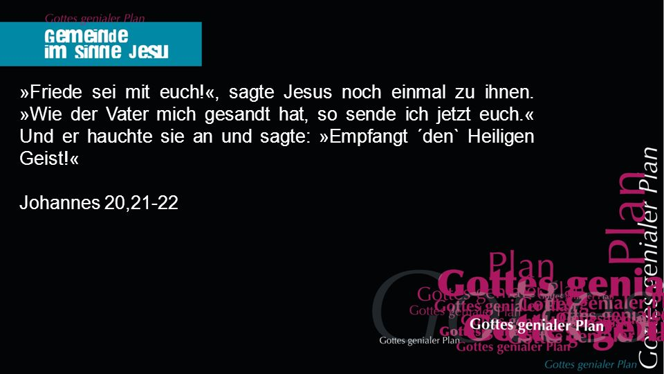 »Friede sei mit euch. «, sagte Jesus noch einmal zu ihnen